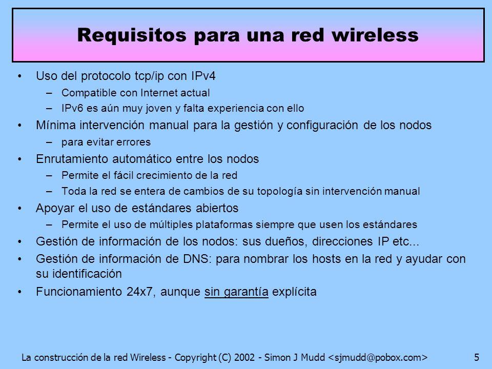 La construcción de la red Wireless - Copyright (C) 2002 - Simon J Mudd 6 Conexión al nodo usando el protocolo DHCP: sencillo y comódo para el cliente –configuración automática dirección IP del cliente ruta por defecto servidor DNS a utilizar configuración sencillo para el gestor del nodo situación típica en redes corportativas ¿Cómo conectan los clientes a los nodos?