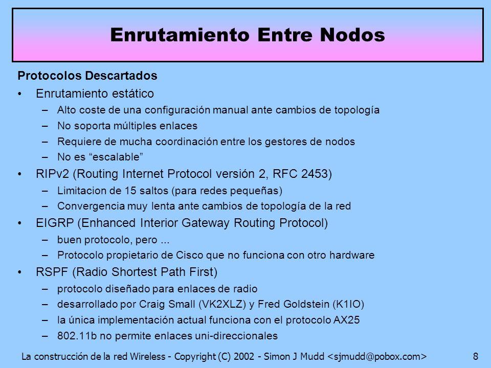 La construcción de la red Wireless - Copyright (C) 2002 - Simon J Mudd 8 Enrutamiento Entre Nodos Protocolos Descartados Enrutamiento estático –Alto c