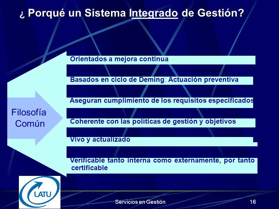Servicios en Gestión15 Sistema único que proporciona: Para gestionar funciones múltiples, por ejemplo Gestión de la Calidad, del Medio ambiente y de la Seguridad Laboral en la organización, Gestión Logística, Seguridad de Información.