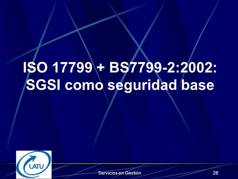 Servicios en Gestión25 Ejemplos Profundización de estándares ISO 17799 Seguridad de la Información SAI 8000 Inicio de un Modelo de Mejora Continua TQM