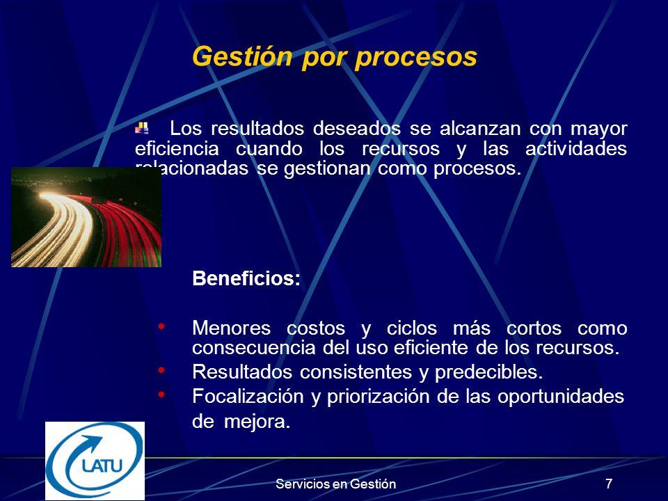 Servicios en Gestión7 Los resultados deseados se alcanzan con mayor eficiencia cuando los recursos y las actividades relacionadas se gestionan como procesos.