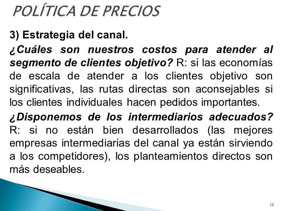 3) Estrategia del canal. ¿Cuáles son nuestros costos para atender al segmento de clientes objetivo? R: si las economías de escala de atender a los cli