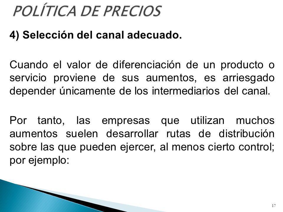4) Selección del canal adecuado. Cuando el valor de diferenciación de un producto o servicio proviene de sus aumentos, es arriesgado depender únicamen
