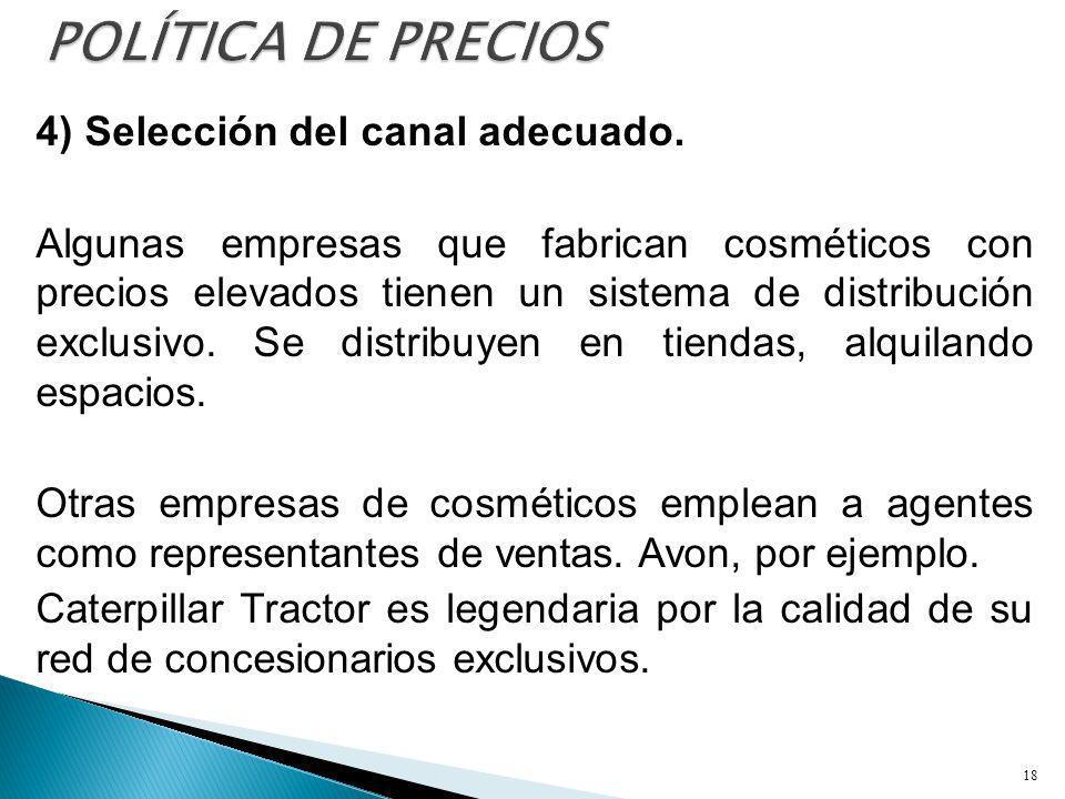 4) Selección del canal adecuado. Algunas empresas que fabrican cosméticos con precios elevados tienen un sistema de distribución exclusivo. Se distrib