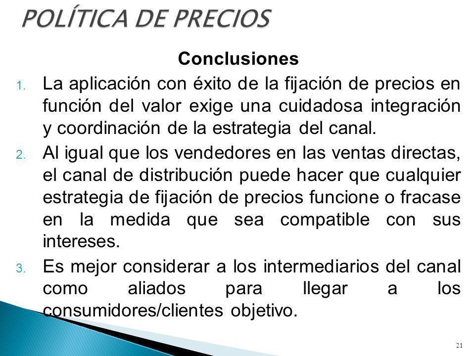 Conclusiones 1. La aplicación con éxito de la fijación de precios en función del valor exige una cuidadosa integración y coordinación de la estrategia