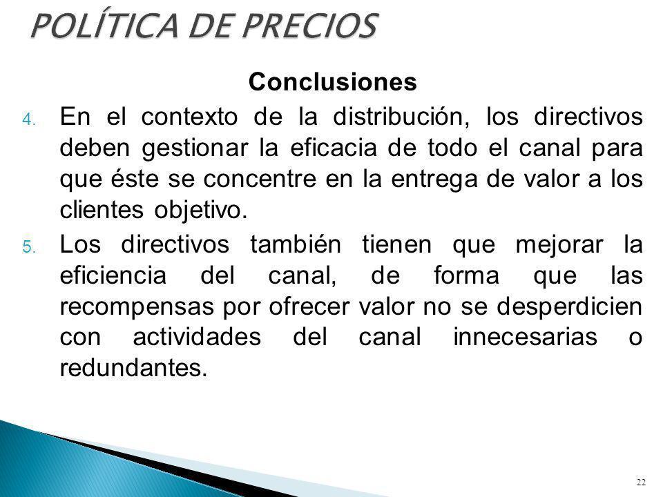 Conclusiones 4. En el contexto de la distribución, los directivos deben gestionar la eficacia de todo el canal para que éste se concentre en la entreg