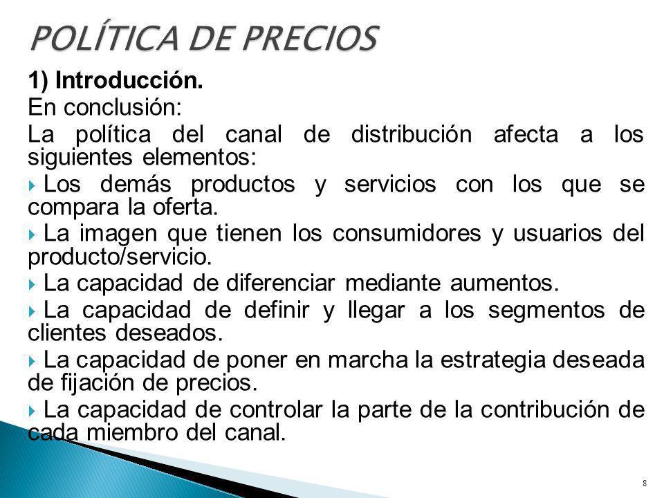 1) Introducción. En conclusión: La política del canal de distribución afecta a los siguientes elementos: Los demás productos y servicios con los que s