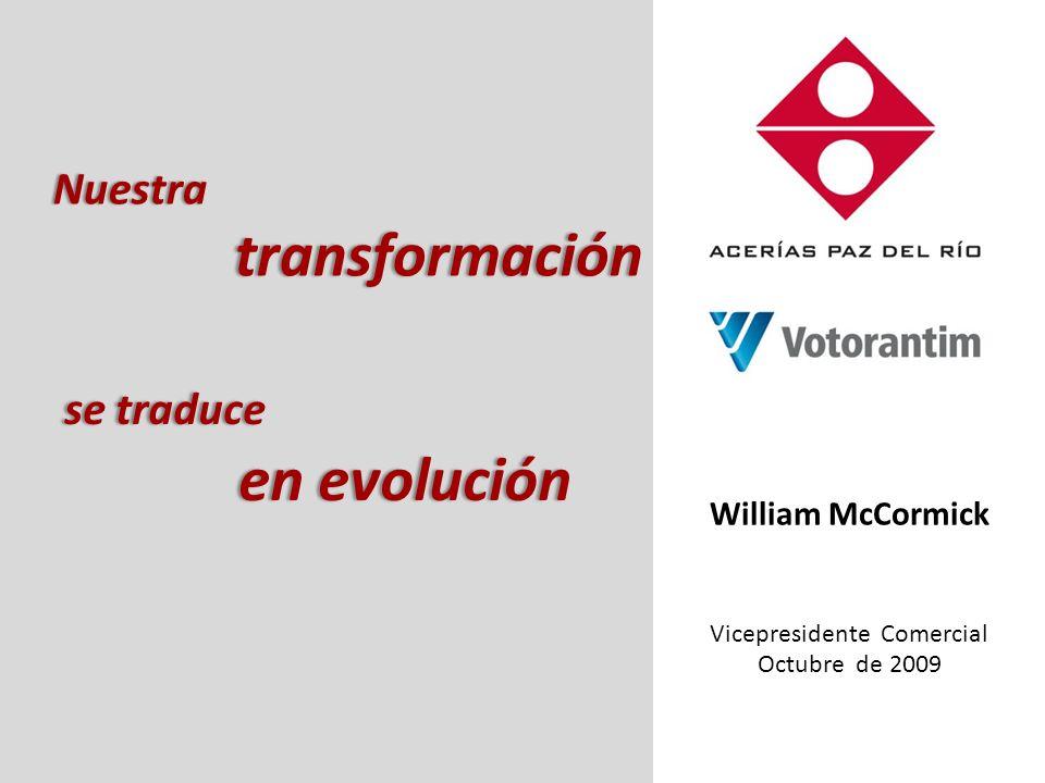 William McCormick Vicepresidente Comercial Octubre de 2009 Nuestra transformación Nuestra transformación se traduce se traduce en evolución en evolución