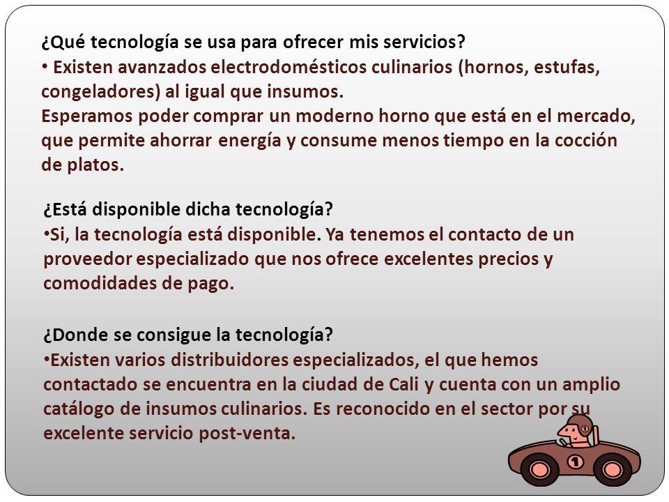 ¿Qué tecnología se usa para ofrecer mis servicios? Existen avanzados electrodomésticos culinarios (hornos, estufas, congeladores) al igual que insumos