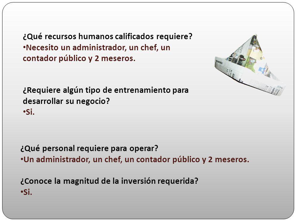 ¿Qué recursos humanos calificados requiere? Necesito un administrador, un chef, un contador público y 2 meseros. ¿Requiere algún tipo de entrenamiento