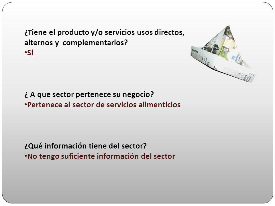 ¿Tiene el producto y/o servicios usos directos, alternos y complementarios? Si ¿ A que sector pertenece su negocio? Pertenece al sector de servicios a