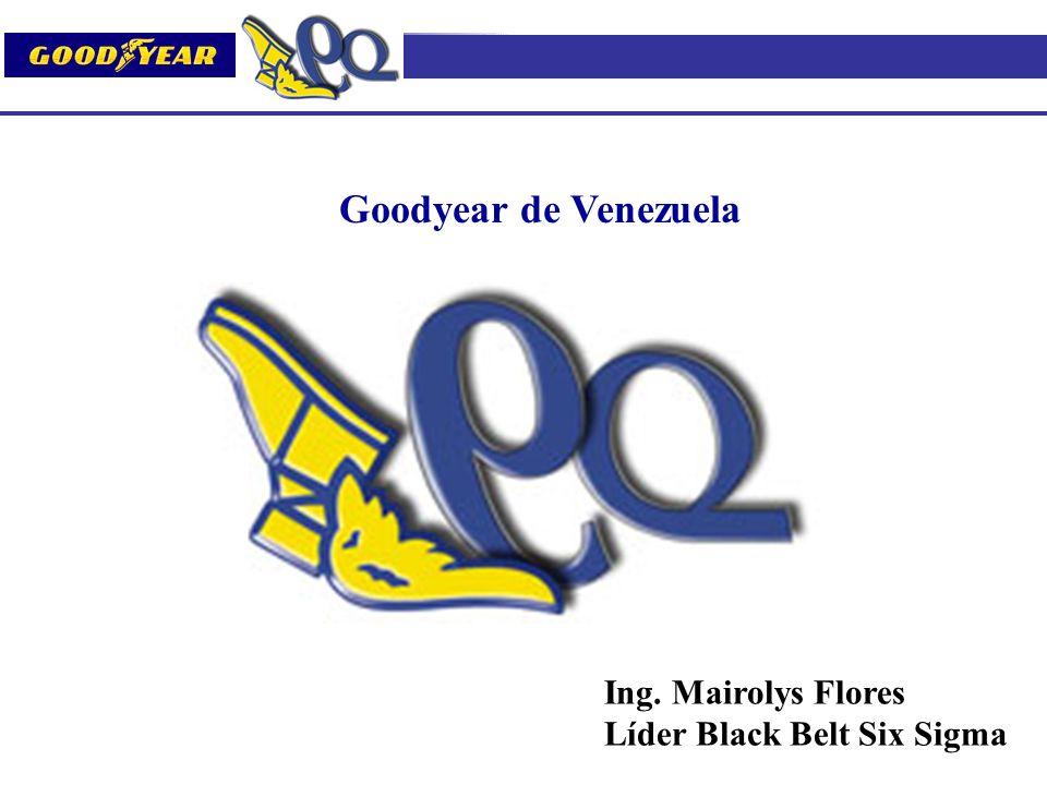 Goodyear de Venezuela Ing. Mairolys Flores Líder Black Belt Six Sigma