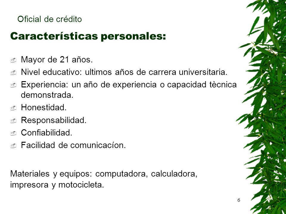 6 Características personales: Mayor de 21 años. Nivel educativo: ultimos años de carrera universitaria. Experiencia: un año de experiencia o capacidad