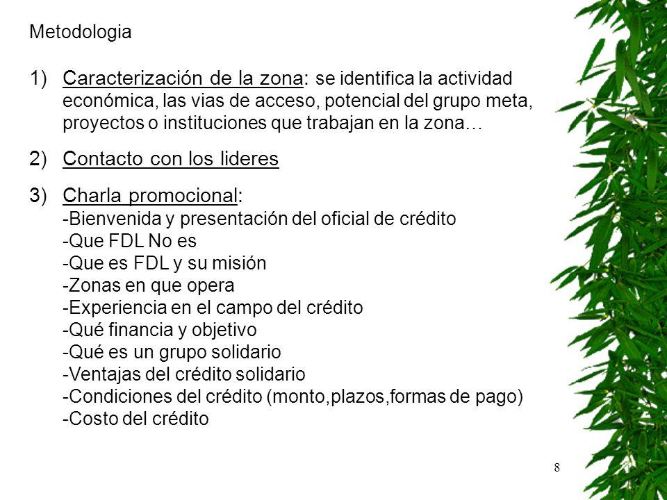 8 Metodologia 1)Caracterización de la zona: se identifica la actividad económica, las vias de acceso, potencial del grupo meta, proyectos o institucio