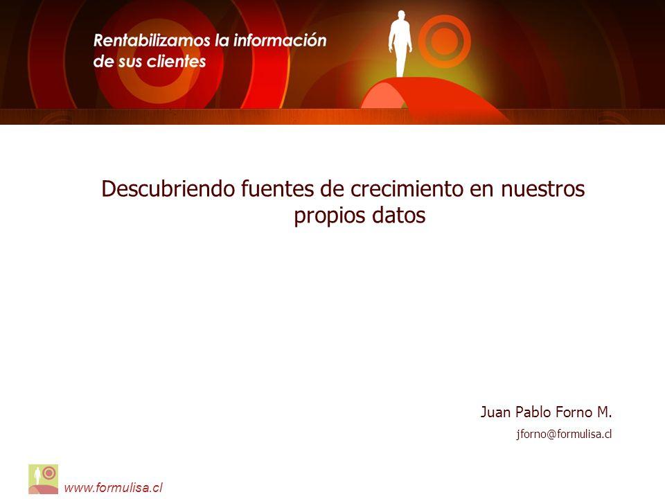 1 www.formulisa.cl Descubriendo fuentes de crecimiento en nuestros propios datos Juan Pablo Forno M. jforno@formulisa.cl