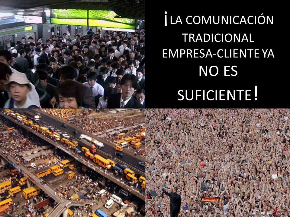 ¡ LA COMUNICACIÓN TRADICIONAL EMPRESA-CLIENTE YA NO ES SUFICIENTE !