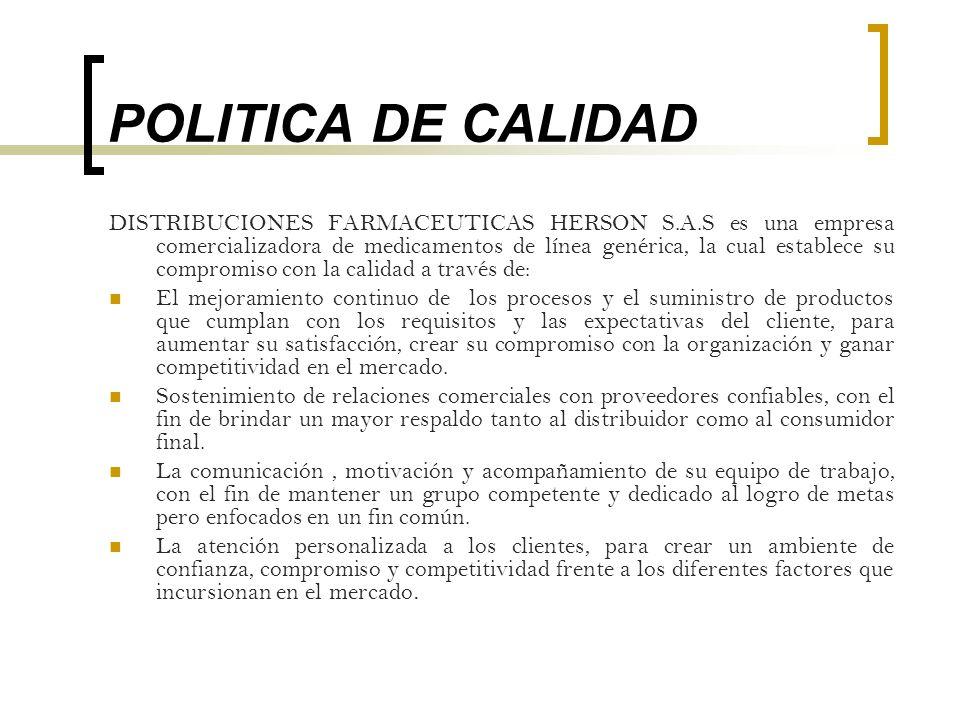 POLITICA DE CALIDAD DISTRIBUCIONES FARMACEUTICAS HERSON S.A.S es una empresa comercializadora de medicamentos de línea genérica, la cual establece su