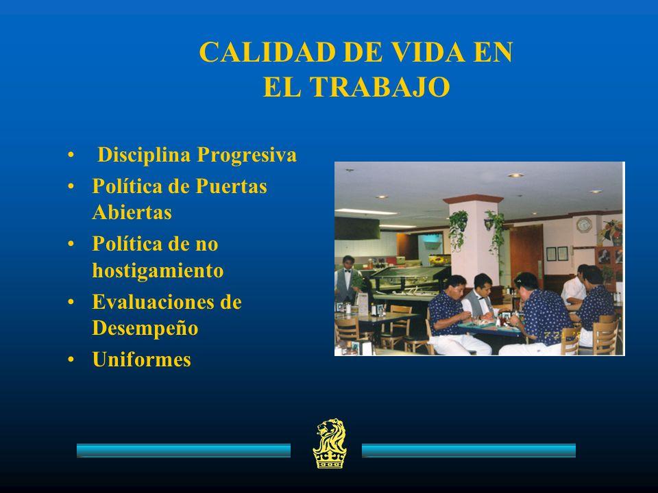 CALIDAD DE VIDA EN EL TRABAJO Disciplina Progresiva Política de Puertas Abiertas Política de no hostigamiento Evaluaciones de Desempeño Uniformes