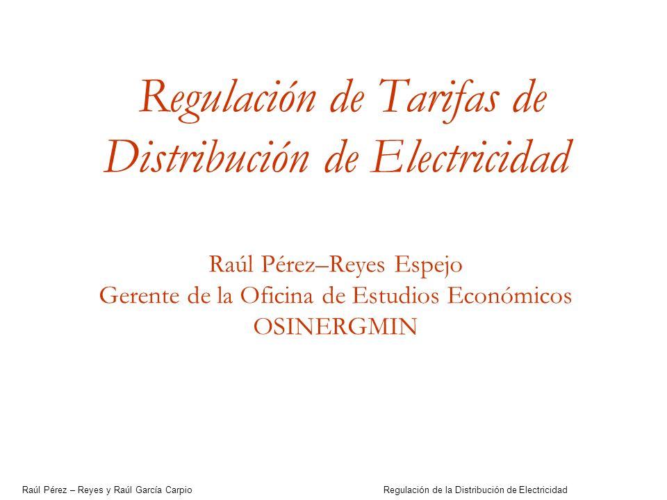 Raúl Pérez – Reyes y Raúl García Carpio Regulación de la Distribución de Electricidad 2 Contenido Marco Regulatorio y Formación de Tarifas a Clientes Finales Características de la Distribución Mecanismos Regulatorios La Regulación de la Distribución en el Perú Evaluación del Marco Regulatorio y Agenda Pendiente