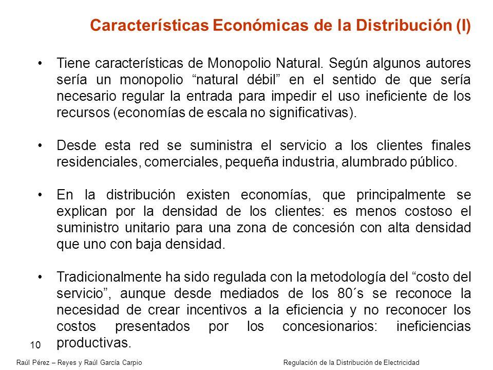 Raúl Pérez – Reyes y Raúl García Carpio Regulación de la Distribución de Electricidad 10 Características Económicas de la Distribución (I) Tiene carac