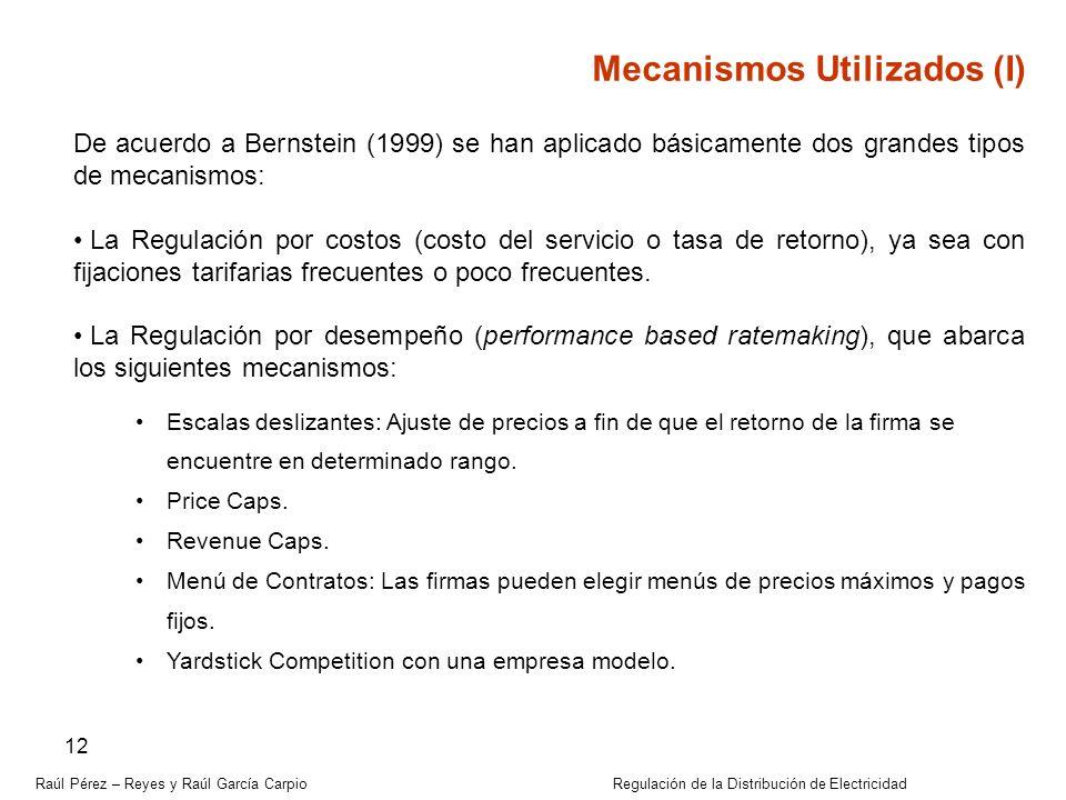 Raúl Pérez – Reyes y Raúl García Carpio Regulación de la Distribución de Electricidad 12 Mecanismos Utilizados (I) De acuerdo a Bernstein (1999) se ha