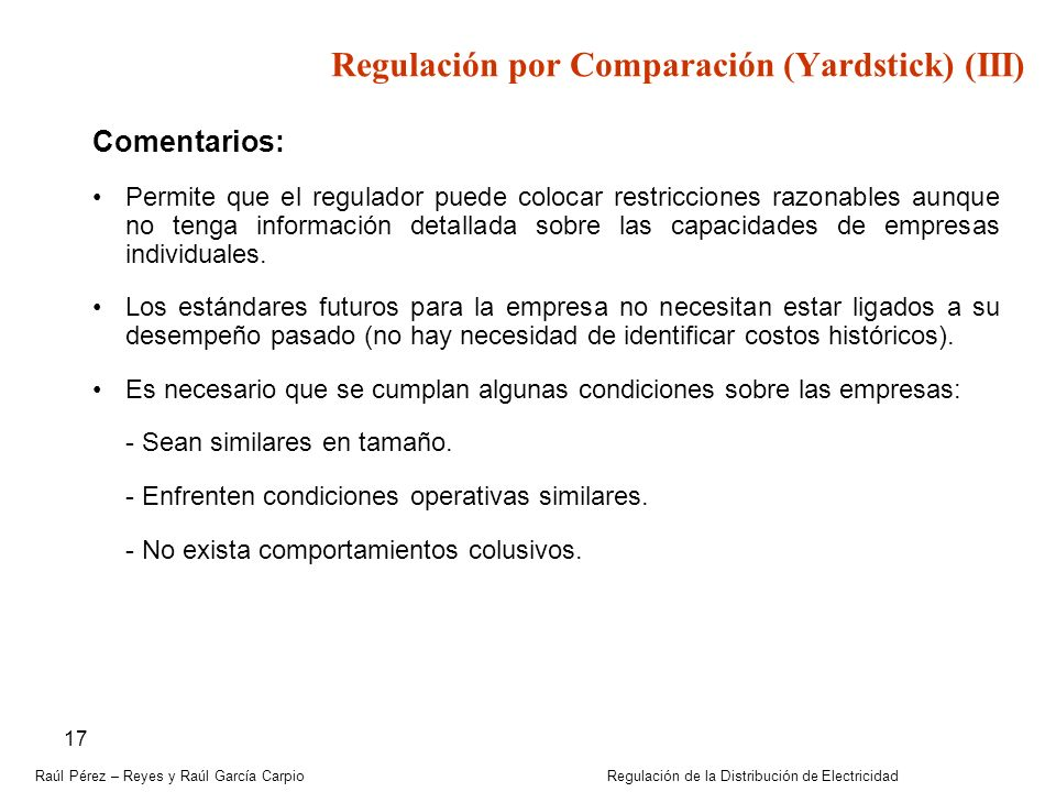 Raúl Pérez – Reyes y Raúl García Carpio Regulación de la Distribución de Electricidad 17 Regulación por Comparación (Yardstick) (III) Comentarios: Per