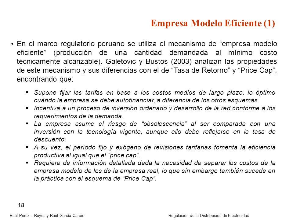 Raúl Pérez – Reyes y Raúl García Carpio Regulación de la Distribución de Electricidad 18 Empresa Modelo Eficiente (1) En el marco regulatorio peruano