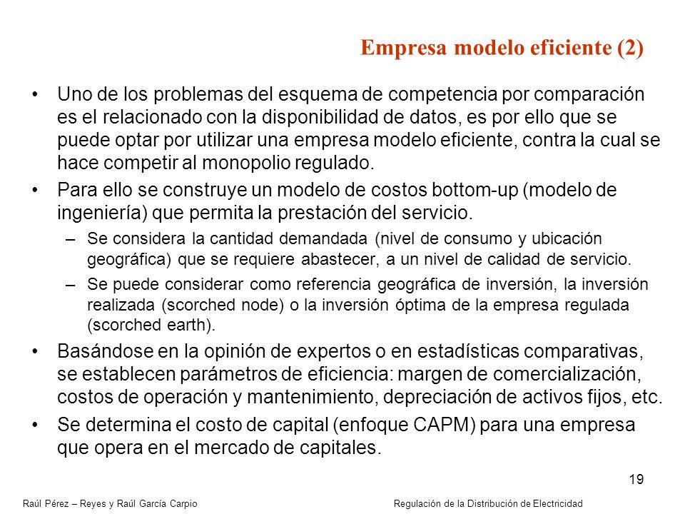 Raúl Pérez – Reyes y Raúl García Carpio Regulación de la Distribución de Electricidad 19 Empresa modelo eficiente (2) Uno de los problemas del esquema