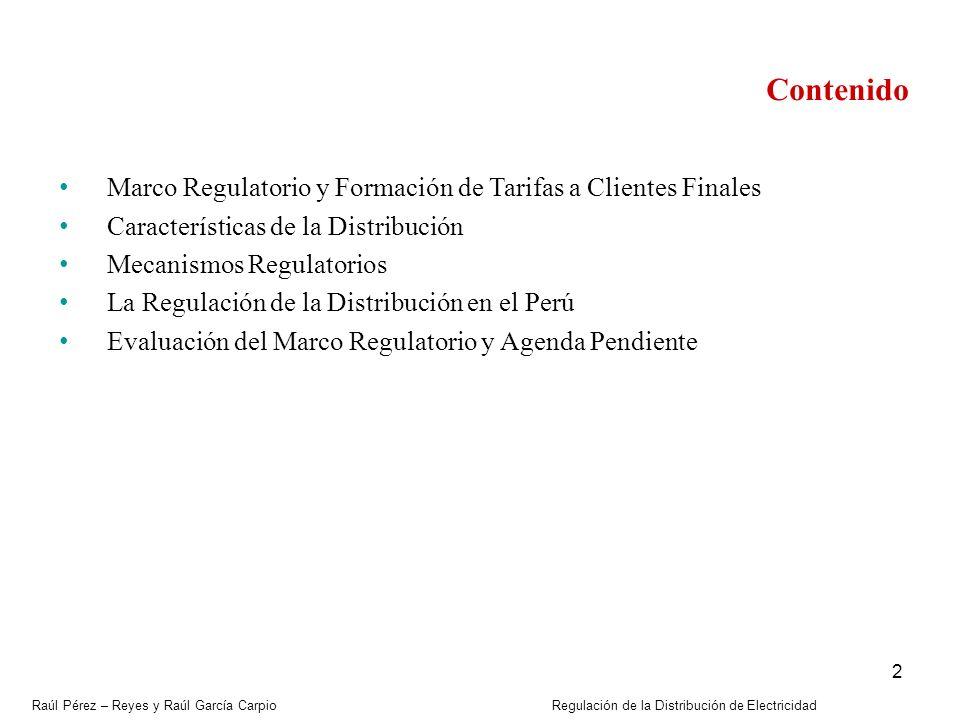 Raúl Pérez – Reyes y Raúl García Carpio Regulación de la Distribución de Electricidad 2 Contenido Marco Regulatorio y Formación de Tarifas a Clientes