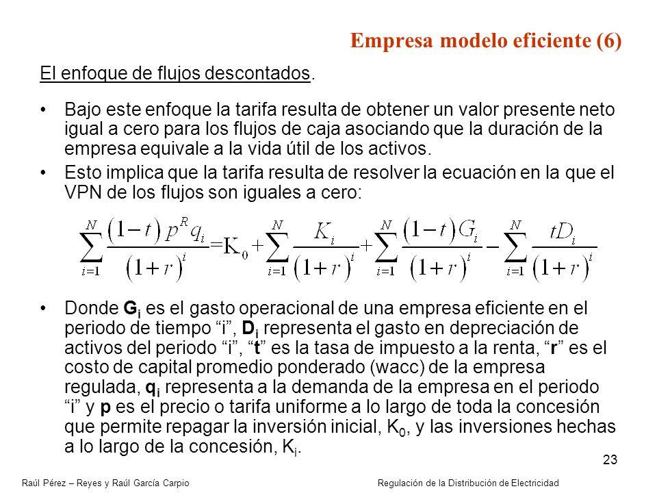 Raúl Pérez – Reyes y Raúl García Carpio Regulación de la Distribución de Electricidad 23 El enfoque de flujos descontados. Bajo este enfoque la tarifa