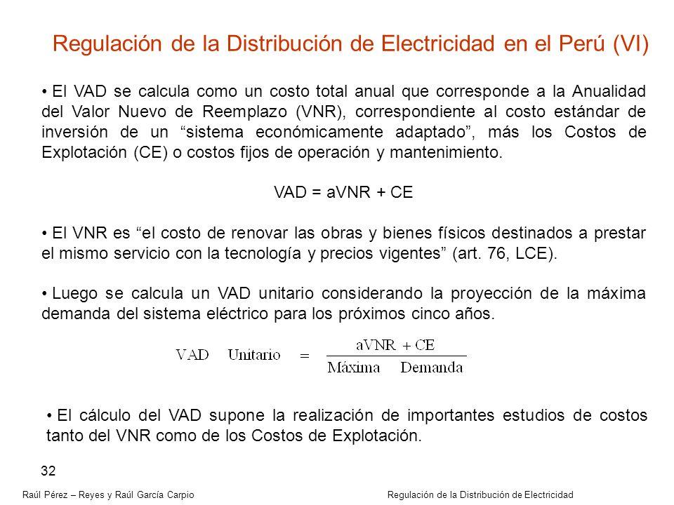 Raúl Pérez – Reyes y Raúl García Carpio Regulación de la Distribución de Electricidad 32 El VAD se calcula como un costo total anual que corresponde a
