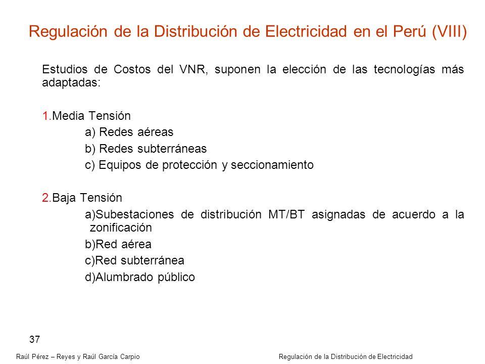 Raúl Pérez – Reyes y Raúl García Carpio Regulación de la Distribución de Electricidad 37 Estudios de Costos del VNR, suponen la elección de las tecnol