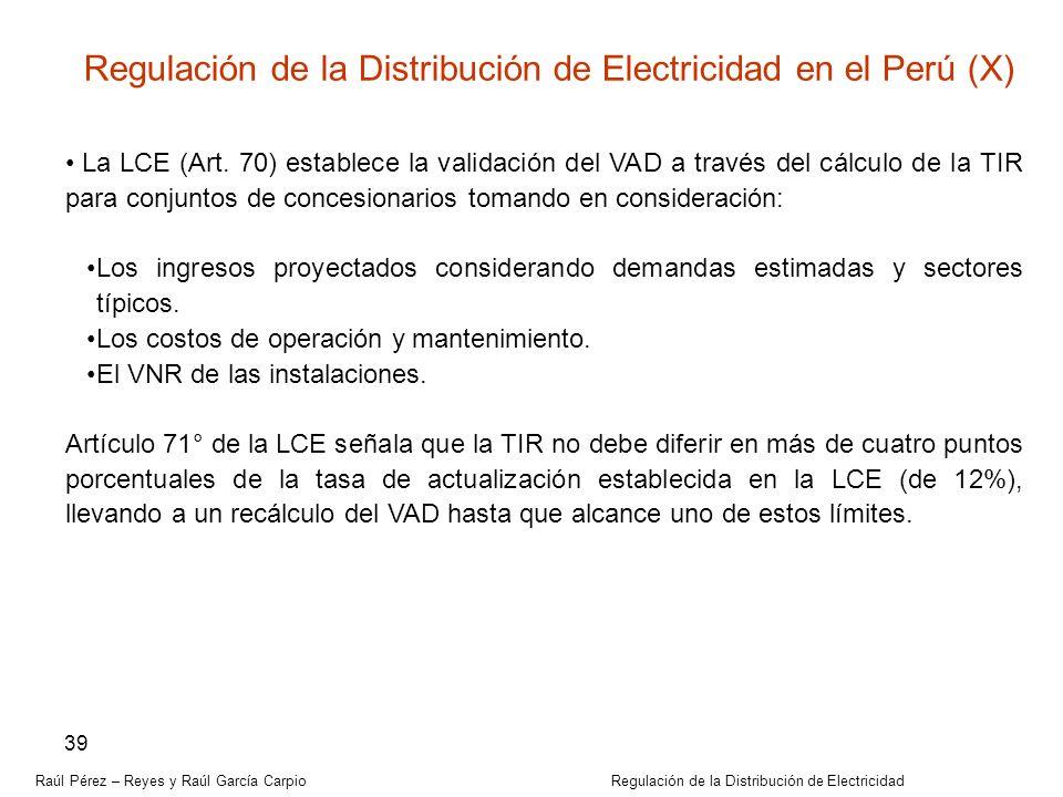 Raúl Pérez – Reyes y Raúl García Carpio Regulación de la Distribución de Electricidad 39 La LCE (Art. 70) establece la validación del VAD a través del