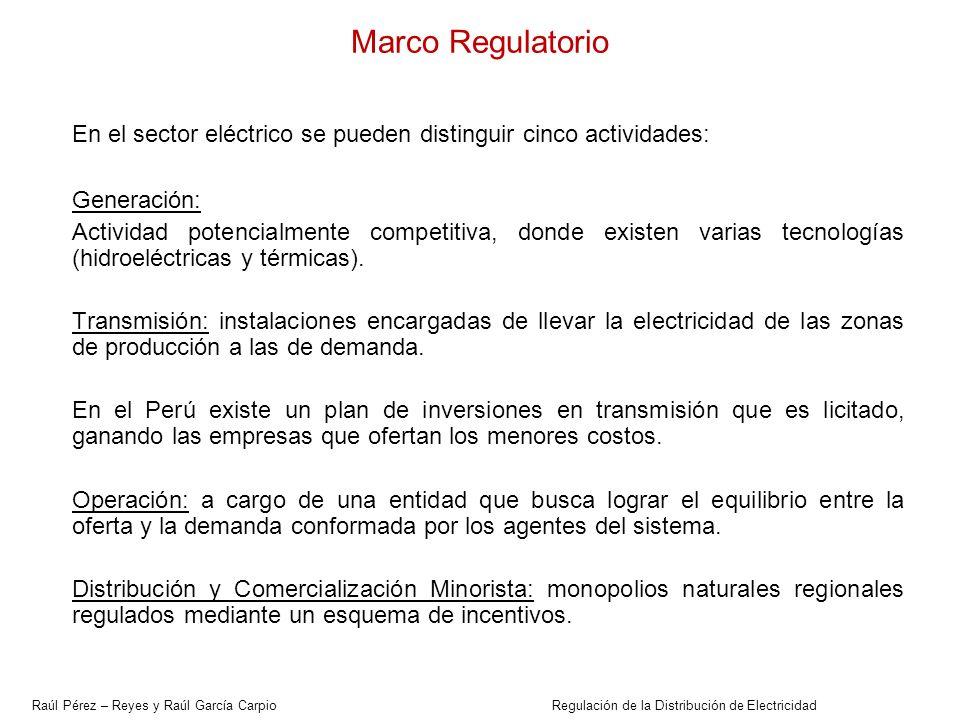 Raúl Pérez – Reyes y Raúl García Carpio Regulación de la Distribución de Electricidad Marco Regulatorio En el sector eléctrico se pueden distinguir ci