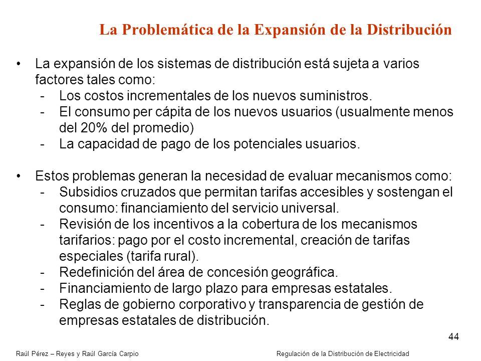 Raúl Pérez – Reyes y Raúl García Carpio Regulación de la Distribución de Electricidad 44 La Problemática de la Expansión de la Distribución La expansi