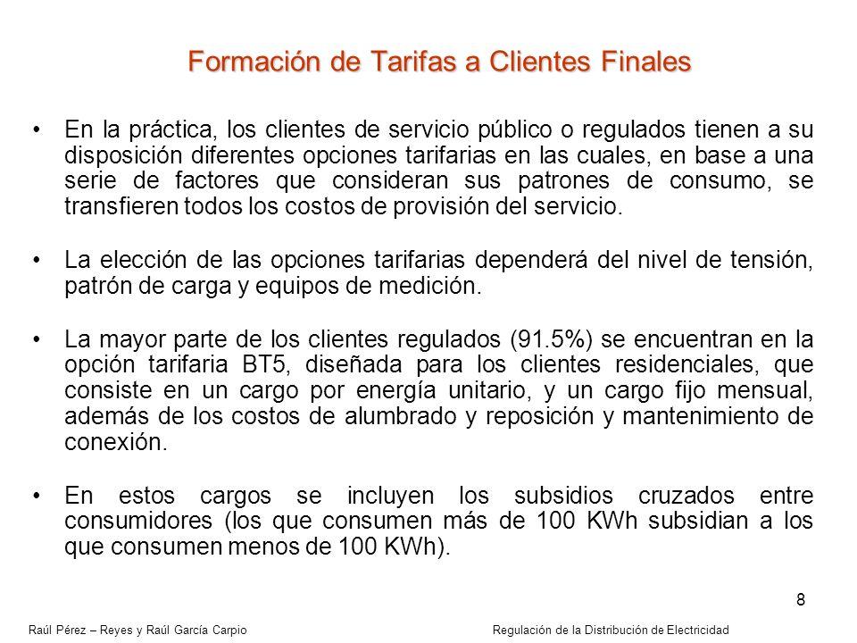 Raúl Pérez – Reyes y Raúl García Carpio Regulación de la Distribución de Electricidad 8 Formación de Tarifas a Clientes Finales En la práctica, los cl