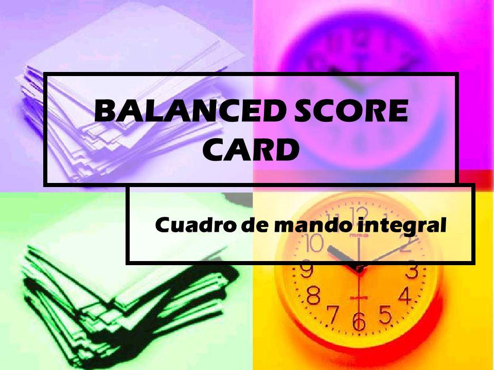 BALANCED SCORE CARD Cuadro de mando integral