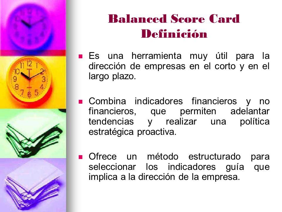 Balanced Score Card Características La naturaleza de las informaciones recogidas en él, dando cierto privilegio a las secciones operativas, (ventas, etc.) para poder informar a las secciones de carácter financiero, siendo éstas últimas el producto resultante de las demás.