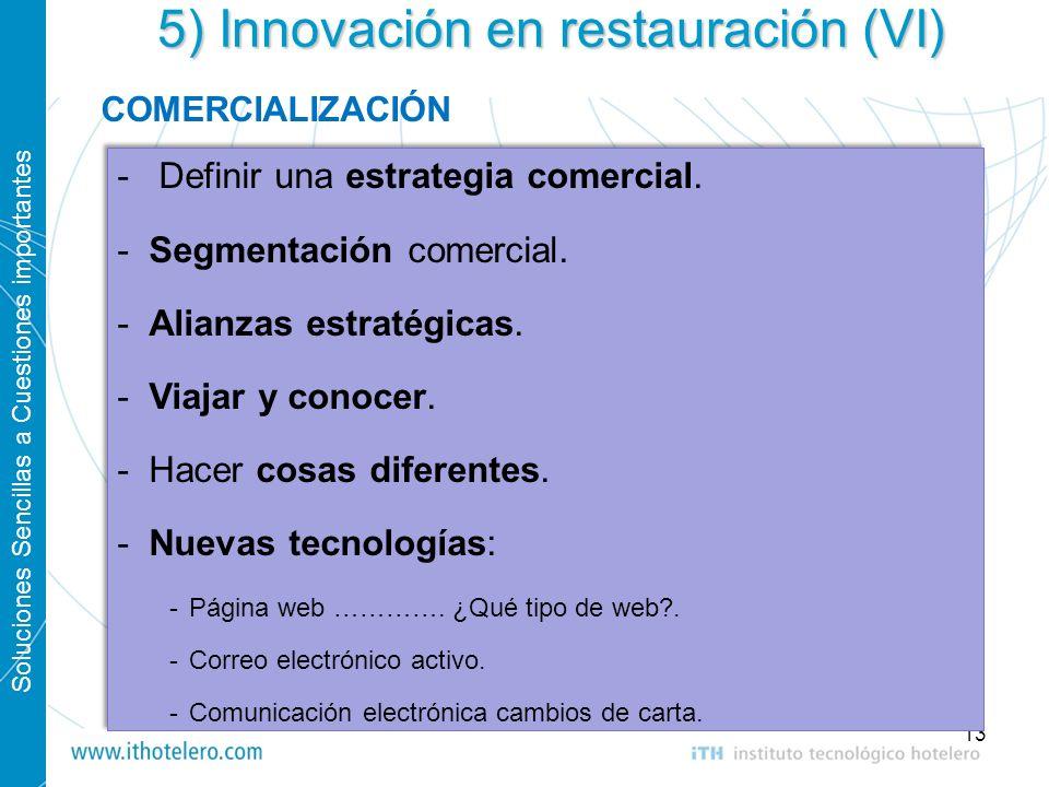 Soluciones Sencillas a Cuestiones importantes 13 5) Innovación en restauración (VI) - Definir una estrategia comercial. -Segmentación comercial. -Alia