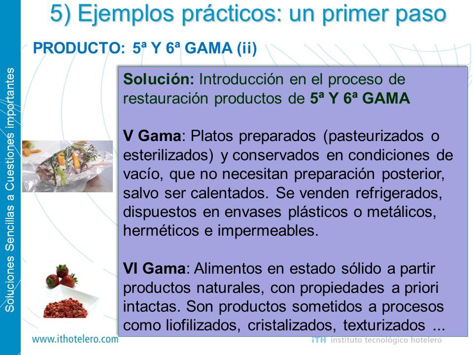 Soluciones Sencillas a Cuestiones importantes 16 5) Ejemplos prácticos: un primer paso PRODUCTO: 5ª Y 6ª GAMA (ii) Solución: Introducción en el proces