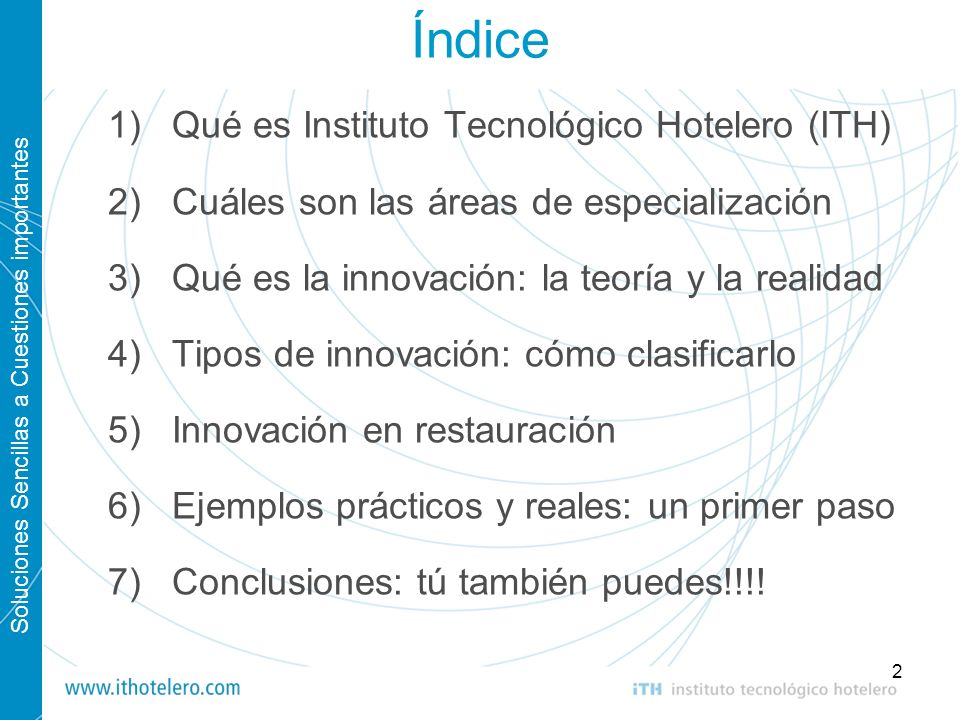 Soluciones Sencillas a Cuestiones importantes 2 Índice Qué es Instituto Tecnológico Hotelero (ITH) Cuáles son las áreas de especialización Qué es la i