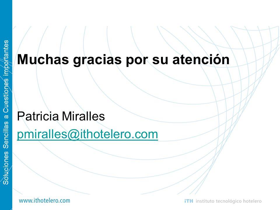 Soluciones Sencillas a Cuestiones importantes Muchas gracias por su atención Patricia Miralles pmiralles@ithotelero.com