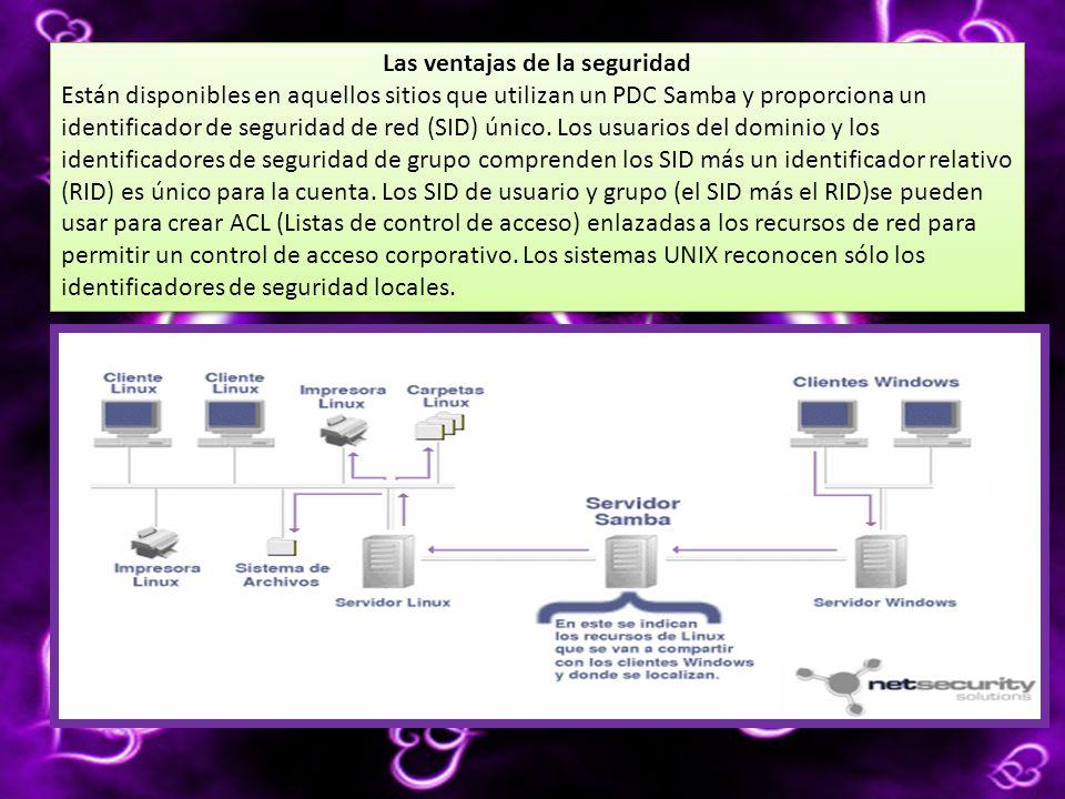 Las ventajas de la seguridad Están disponibles en aquellos sitios que utilizan un PDC Samba y proporciona un identificador de seguridad de red (SID) único.