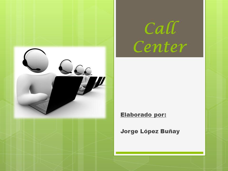 Call Center Elaborado por: Jorge López Buñay