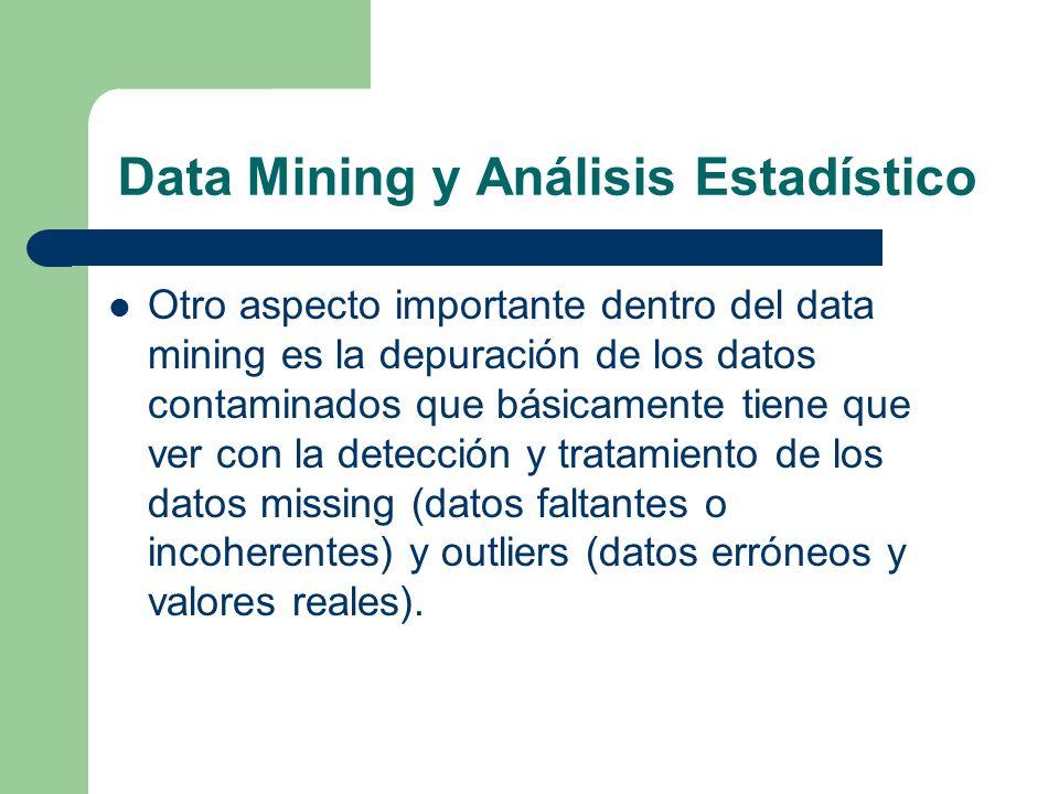 Data Mining y Análisis Estadístico Otro aspecto importante dentro del data mining es la depuración de los datos contaminados que básicamente tiene que