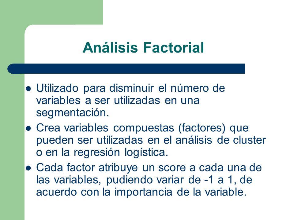 Análisis Factorial Utilizado para disminuir el número de variables a ser utilizadas en una segmentación. Crea variables compuestas (factores) que pued