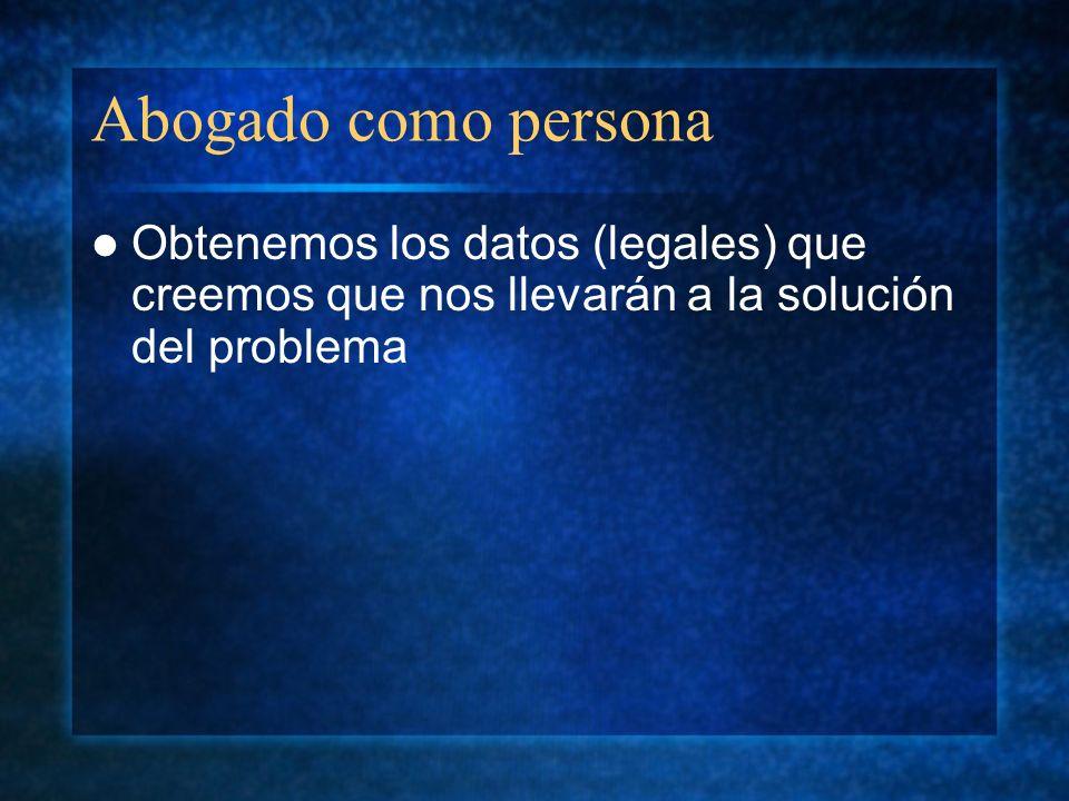 Abogado como persona Obtenemos los datos (legales) que creemos que nos llevarán a la solución del problema
