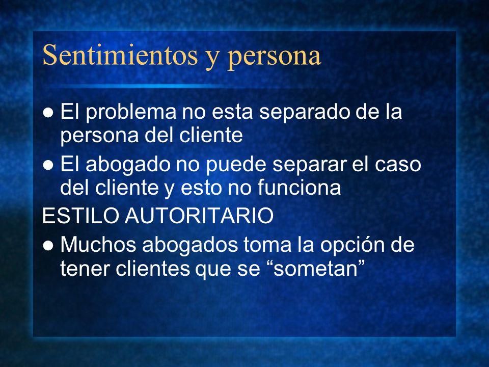 Sentimientos y persona El problema no esta separado de la persona del cliente El abogado no puede separar el caso del cliente y esto no funciona ESTIL