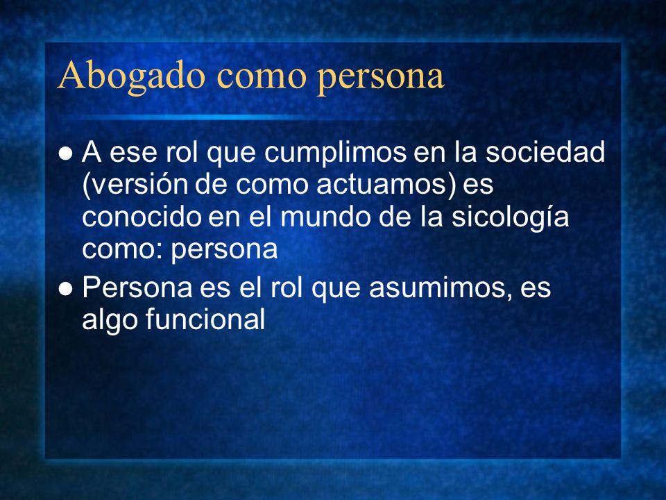 Abogado como persona A ese rol que cumplimos en la sociedad (versión de como actuamos) es conocido en el mundo de la sicología como: persona Persona e