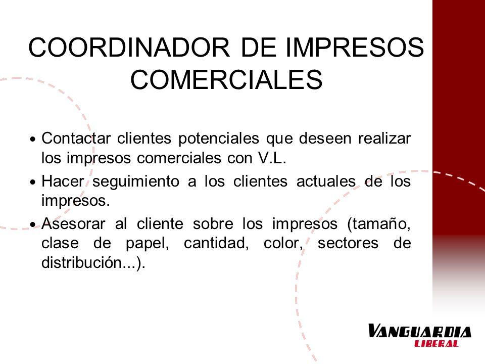 COORDINADOR DE IMPRESOS COMERCIALES Contactar clientes potenciales que deseen realizar los impresos comerciales con V.L. Hacer seguimiento a los clien